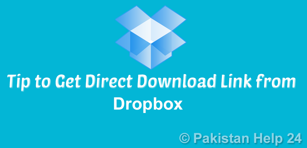 Trick to Obtain Direct Download Links for Dropbox Files | Pakistan