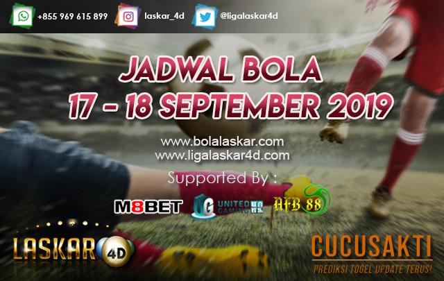 JADWAL BOLA TANGGAL 17 – 18 SEPTEMBER 2019