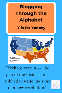 "Text: Blogging Through the Alphabet: Y is for Yancey - ""Perhaps even now, the pen of the historian is nibbed to write the story of a new revolution."" A Mom's Quest to Teach Logo; image of map during civil war"