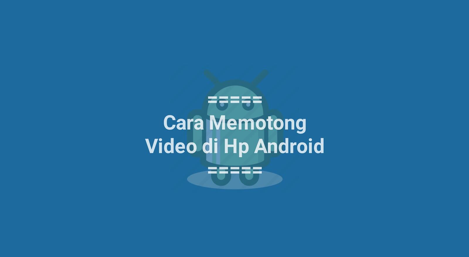 Cara Memotong Video di HP Android