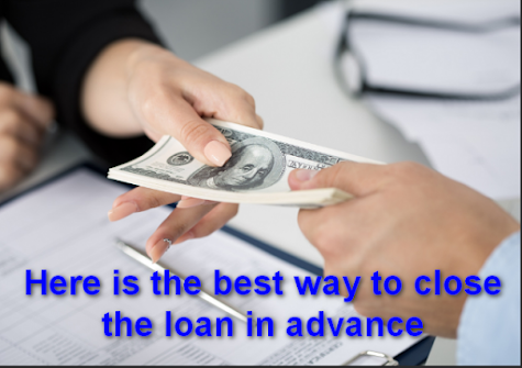 Here is the best way to close the loan in advance