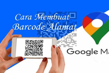 Cara Membuat Barcode Lokasi Alamat Google Maps