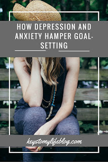 How Depression and Anxiety Hamper Goal-Setting | Keys to My Life