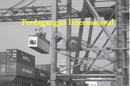 Perdagangan Internasional dan Penyebab Timbulnya Perdagangan Internasional