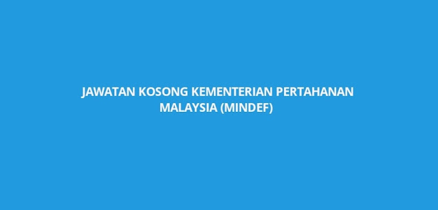 Jawatan Kosong Kementerian Pertahanan Malaysia (MINDEF) 2021