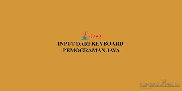 Input dari Keyboard pada Pemograman Java