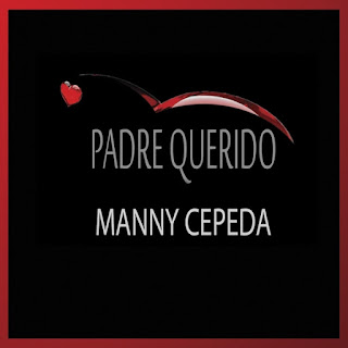 MP3/AAC Download - Padre Querido by Manny Cepeda - stream 12 track album free on top digital music platforms online | The Indie Music Board by Skunk Radio Live (SRL Networks London Music PR) - Saturday, 08 September, 2018