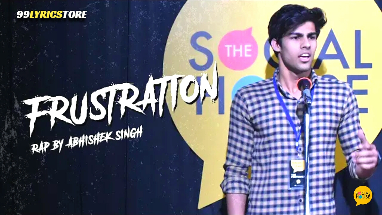 Frustration (Rap) Poetry has written and performed by Abhishek Singh himself on The Social House's Plateform.