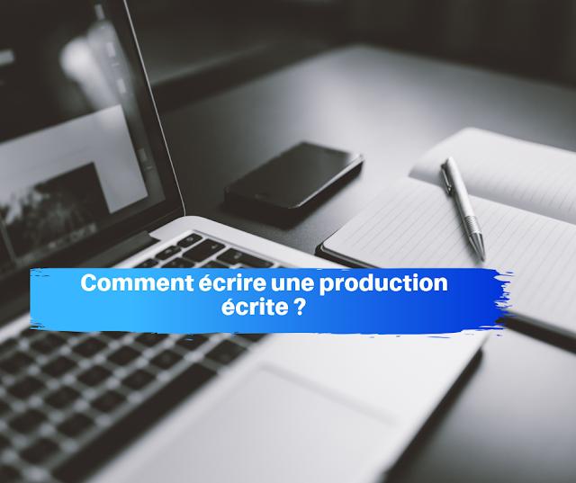 Comment écrire une production écrite ?