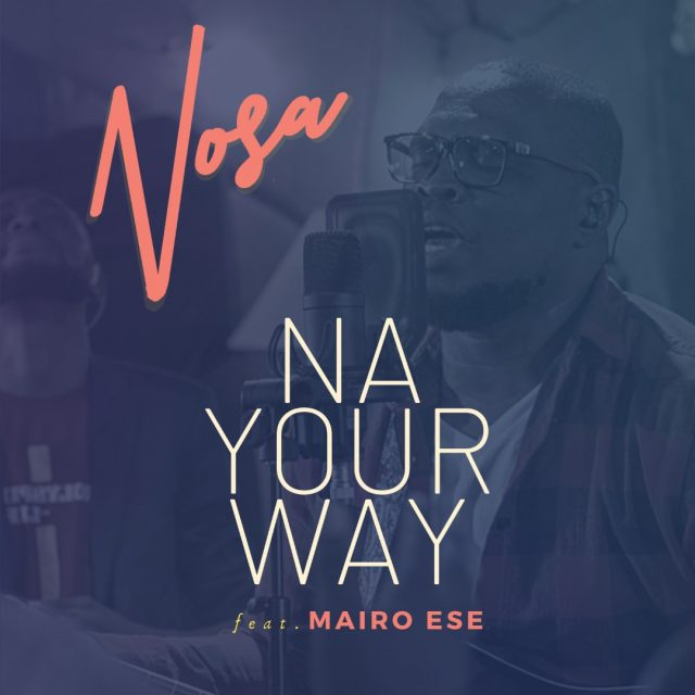 [AUDIO + VIDEO] Nosa – Na Your Way Feat. Mairo Ese