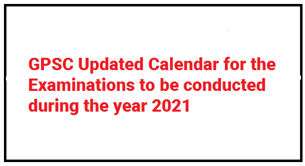 GPSC Updated Calendar for the Examinations to be conducted during the year 2021