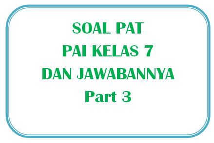 100+ Soal PAT PAI Kelas 7 dan Kunci Jawabannya I Part 3