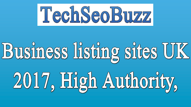 Business listing sites UK 2017, High Authority, Best Free Local Business sites UK