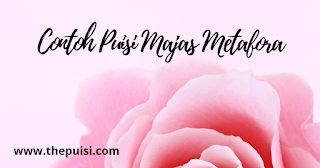 Contoh Puisi Majas Metafora 2019