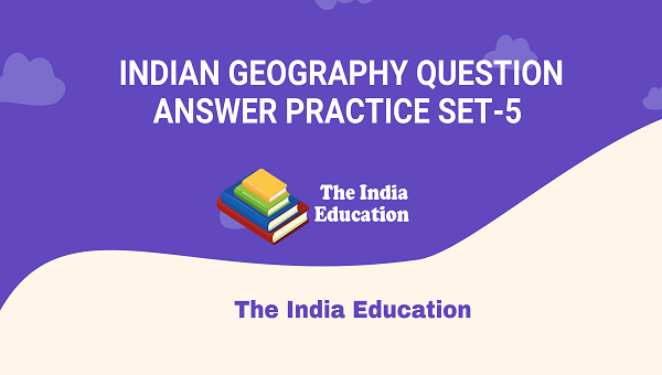 Indian Geography Question Answer Practice Set-5