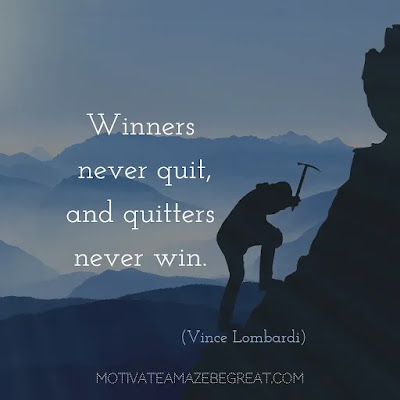 "Never Quit Quotes: ""Winners never quit, and quitters never win."" ― Vince Lombardi"