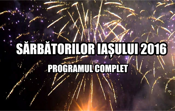 Programul Sarbatorilor Iasului 2016