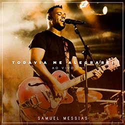 Todavia me Alegrarei - Samuel Messias