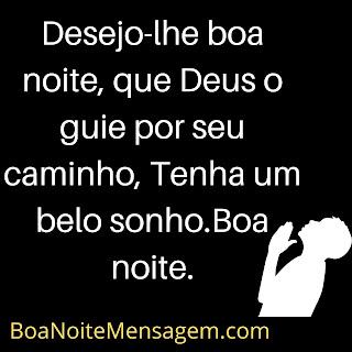 Mensagem de Boa Noite de Deus para Whatsapp-  Desejo-lhe boa noite, que Deus o guie por seu caminho, Tenha um belo sonho. Boa noite.