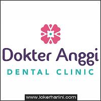 Lowongan Kerja Dokter Anggi Dental Clinic Terbaru 2021