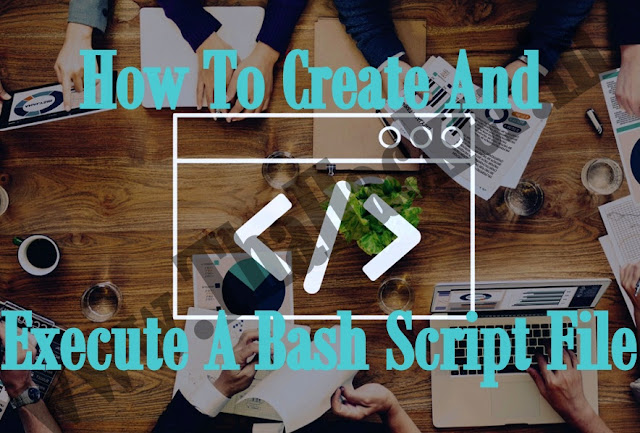 How To Create And Execute A Bash Script File