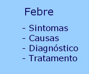 Febre sintomas causas diagnóstico tratamento