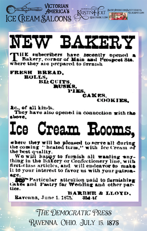 Kristin Holt | Victorian America's Ice Cream Saloons. Ice Cream Rooms advertised in connection with a new bakery, in The Democratic Press of Ravenna, Ohio. July 15, 1875.