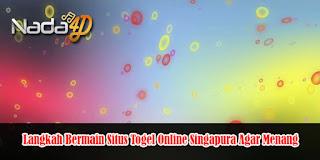 Langkah Bermain Situs Togel Online Singapura Agar Menang