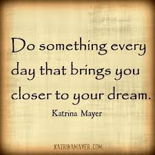 student do something every day that brings you closer to your dream.
