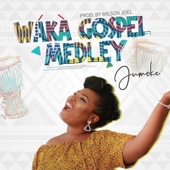 Jumoke – Waka Gospel Medley And Lyrics