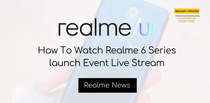 How To Watch Realme 6 Series launch Event Live Stream on 5th March, 12.30 PM - Realme Updates