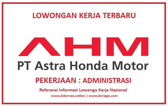 Lowongan Kerja Bagian Administrator di PT Astra Honda Motor Lulusan SMA/SMK/Setara