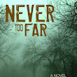 Delphina Reads Too Much: Never Too Far book Blast and Giveaway