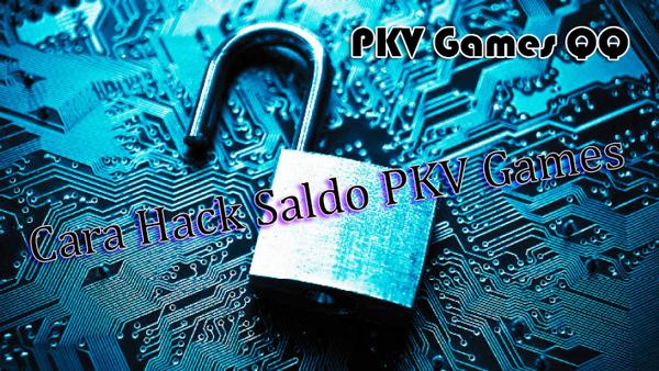 Cara Hack Saldo PKV Games-PKV Games QQ