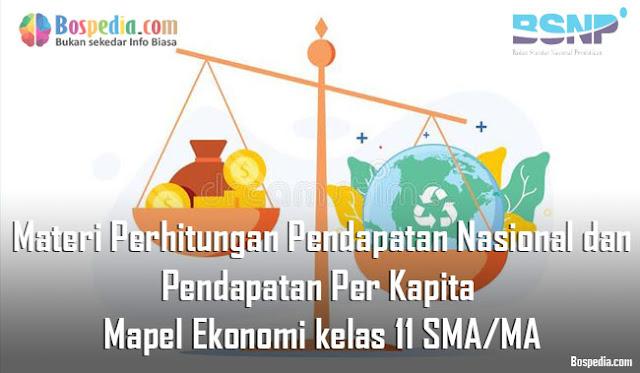 Materi Perhitungan Pendapatan Nasional dan Pendapatan Per Kapita Mapel Ekonomi kelas 11 SMA/MA