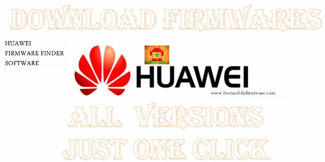 How to download Huawei Firmwares all versions for free one click From oldest to newest
