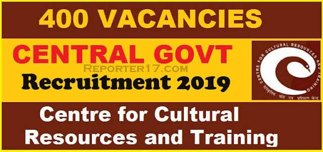Job : Centre for Cultural Resources and Training में भर्ती In 2019 - 400 Posts In Junior & Senior Fellowship