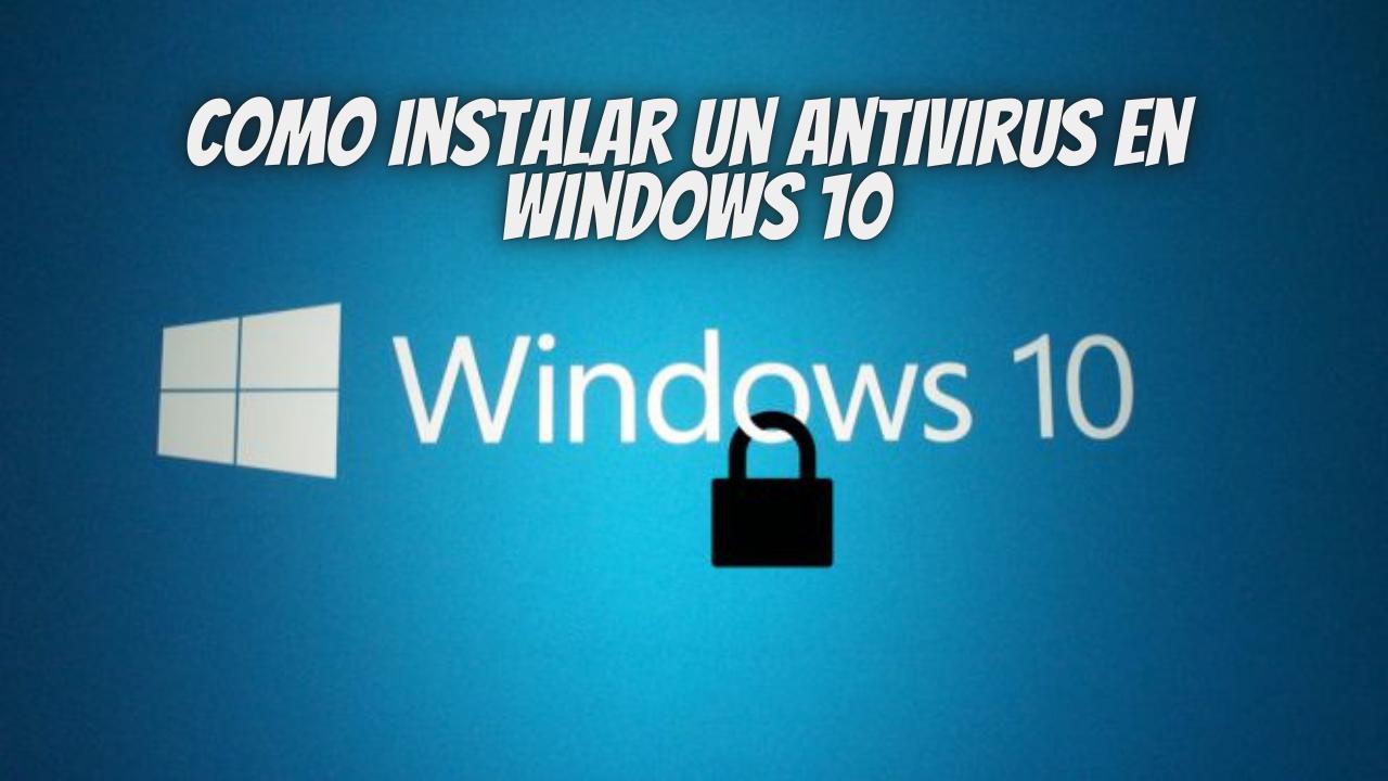 Como instalar un antivirus en Windows 10