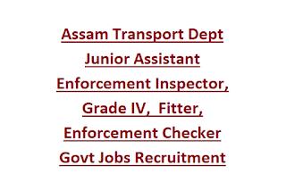 Assam Transport Dept Junior Assistant Enforcement Inspector, Grade IV,  Fitter, Enforcement Checker Govt Jobs Recruitment 2020