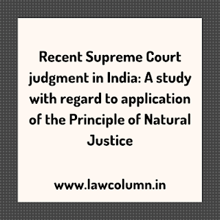 principles of natural justice Recent Supreme Court judgment in India: A study with regard to application of the Principle of Natural Justice