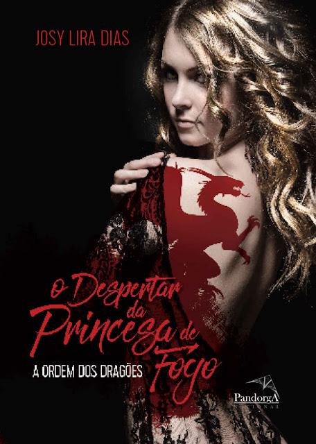 O despertar da princesa de fogo a ordem dos dragões - Josy Lira Dias