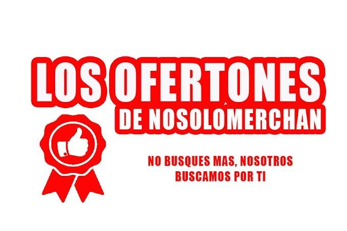 Los ofertones de nosolomerchan 18 - 11 - 19