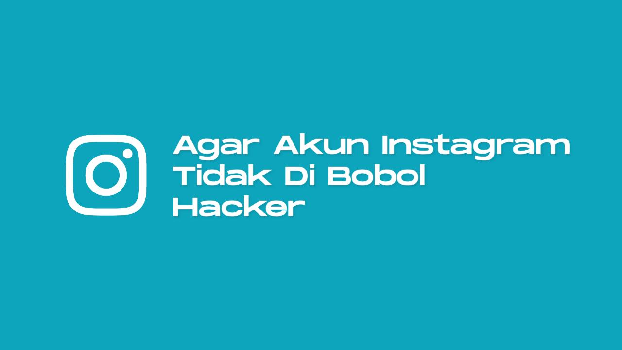 Cara Agar Akun Instagram Aman Dari Hacker
