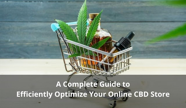 A Complete Guide to Efficiently Optimize Your Online CBD Store