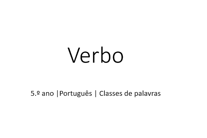 Powerpoint - Verbo - Adaptado para o 5.º ano