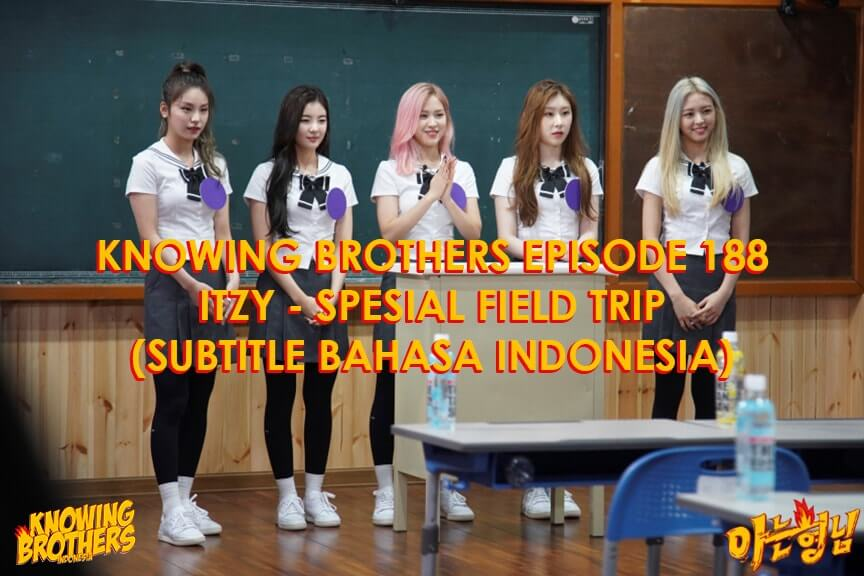Nonton streaming online & download Knowing Brothers episode 187 Spesial Field Trip dengan bintang tamu ITZY sub Indo