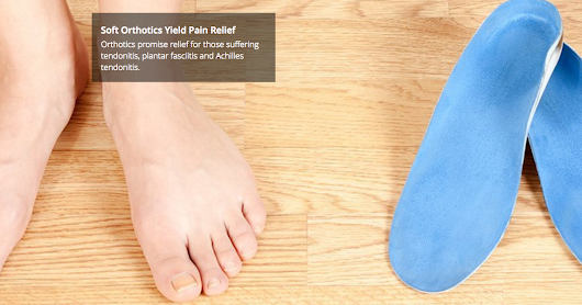 WHY SOFTER ORTHOTICS INSTEAD OF THE OLD HARD PLASTIC ARCH SUPPORT?
