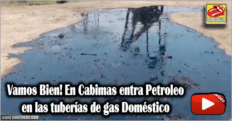 Vamos Bien! En Cabimas entra Petroleo en las tuberías de gas Doméstico