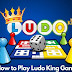 """How to Play """"Ludo King Game"""" With Your Family and Friends?"""