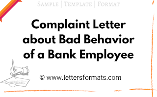 Complaint Letter about Bad Behavior of Bank Employee Sample